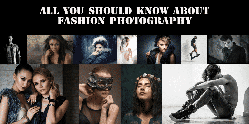 You are currently viewing All You Should Know About Fashion Photography